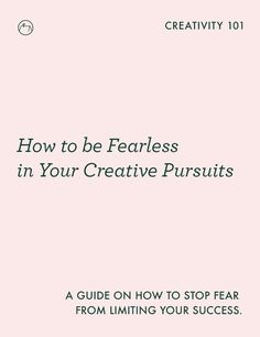 How to Be Fearless in Your Creative Pursuits