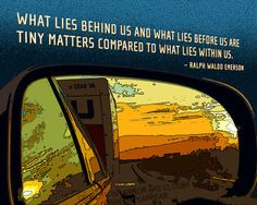 """What lies behind us and what lies before us are tiny matters compared to what lies within us.""  - Ralph Waldo Emerson » 8x10 Rearview Mirror Art Print  by Earmark, $25.00"