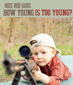Kids And Guns - How Young Is Too Young?  Contact me for NRA certified training.
