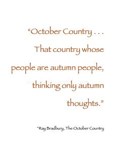 Autumn ~ U201cOctober Country . . . That Country Whose People Are Autumn People