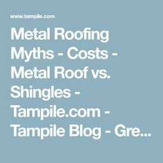 Metal Roofing Myths - Costs - Metal Roof vs. Shingles - Tampile.com - Tampile Blog - Green Living Tips