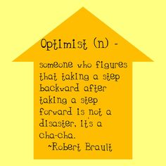Stay Optimistic and Positive about moving forward. LOVE this :)