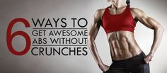 6 Ways to Get Awesome Abs without Crunches