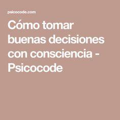 Cómo tomar buenas decisiones con consciencia - Psicocode
