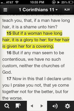 Judge for yourselves: Is it proper for a woman to pray to God with her head uncovered? ...but that if a woman has long hair, it is her glory? For her hair is given to her as a covering. But if anyone wants to argue about this, we have no other custom, nor do the churches of God. 1 Cor 11:5,10, 13-16
