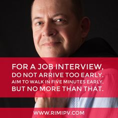 For a job interview, do not arrive too early. Aim to walk in five minutes early, but no more than that.