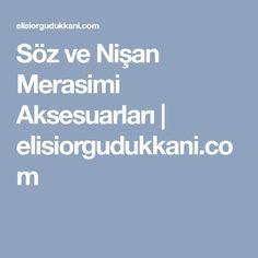 Söz ve Nişan Merasimi Aksesuarları | elisiorgudukkani.com