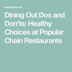 Dining Out Dos and Don'ts: Healthy Choices at Popular Chain Restaurants