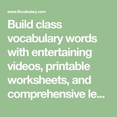 Build class vocabulary words with entertaining videos, printable worksheets, and comprehensive lesson plans.