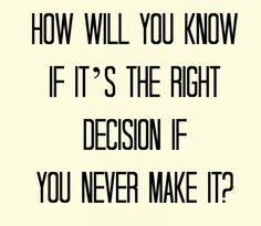 Make a decision, either way, but then hold firm to it