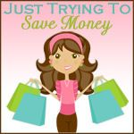 Just Trying To Save Money — Helping You Stretch Your Pennies!