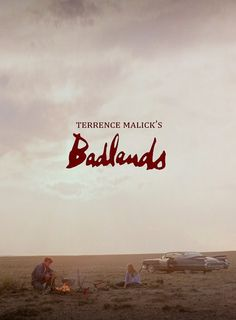 Badlands (1973, Terrence Mallick) - If there's beauty in death, then there must be art in the kill.