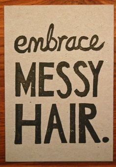 Embrace Messy Hair :)