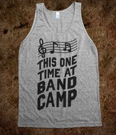 This One Time at Band Camp...(Tank)