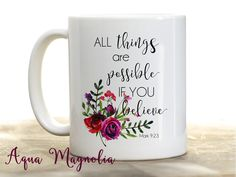 All Things are Possible If You Believe - Mark 9:23 - Bible Verse - Coffee Mug - Inspirational Quote - Coffee Cup - Drink Ware by AquaMagnolia on Etsy