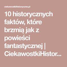 10 historycznych faktów, które brzmią jak z powieści fantastycznej   CiekawostkiHistoryczne.pl