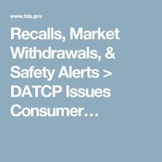 Recalls, Market Withdrawals, & Safety Alerts > DATCP Issues Consumer…