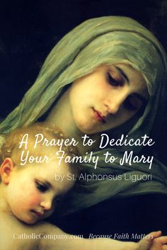 A Prayer to Dedicate Your Family to the Blessed Mother, written by St. Prayers To Mary, Special Prayers, Rosary Catholic, Catholic Prayers, Catholic Religion, Spiritual Prayers, Holy Rosary, Blessed Mother Mary, Blessed Virgin Mary