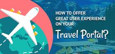 Looking for travel portal development? Check how can you offer great user experience on your travel portal which will turn a visitor into a customer.