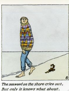 Edward Gorey...As a child, Gorey's art confirmed that being different and weird was ok :)...