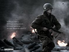 """""""Without mercy. Without compassion. Without remorse. All war depends on it."""""""