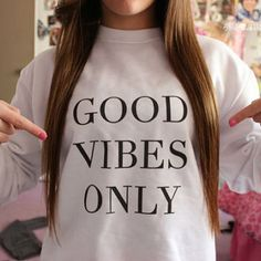 Good Vibes Only Crewneck Sweatshirt. I ABSOLUTELY NEED THIS SO MUCH ITS RIDICULOUS.
