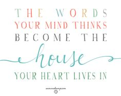 "The Words Your Mind Thinks Become the House Your Heart Lives In."" Ann Voskamp - Great to remember & apply daily. The Words, Cool Words, Scripture Quotes, Words Quotes, Sayings, Scriptures, Bible Verses, Quotable Quotes, Motivational Quotes"