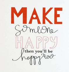 make someone happy....<3