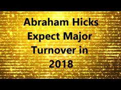 Abraham Hicks    Expect Major Turnover in  2018