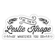 Be the Leslie Knope of Whatever You Do  Stickers