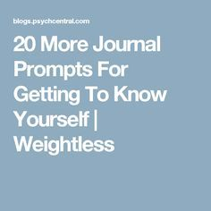 20 More Journal Prompts For Getting To Know Yourself | Weightless