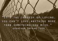 """It's the tragedy of loving, you can't love anything more than something you miss"" <3"