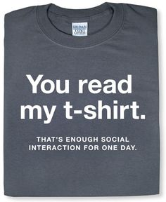 You own this shirt / 19 Reasons Socializing Is Not For You (via BuzzFeed)