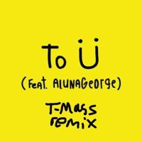 Skrillex And Diplo - To Ü (T-Mass Remix) Ft. AlunaGeorge by T-Mass on SoundCloud