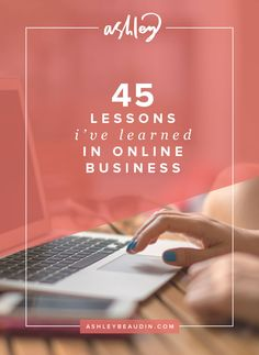 45 Lessons I've Learned in Online Business — Ashley Beaudin
