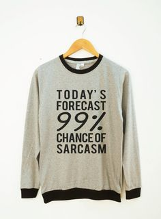 Today's Forecast 99 Percent Chance Of Sarcasm by SassyFanTees
