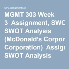 MGMT 303 Week 3  Assignment, SWOT Analysis (McDonald's Corporation)  Assignment SWOT Analysis (Google)