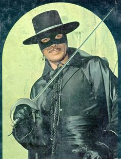 "Guy Williams in Disney's ""Zorro"".  I would stay up late every night (not sure why mom let me) just to watch this on Vault Disney."