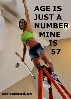 Age is just a number mine is 57