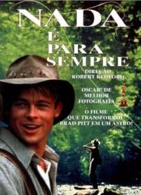 A River Runs Through It (1992). Belíssimo filme dirigido por Robert Redford, estrelado  por Brad Pitt, baseado no livro biografia de Norman Maclean.  ''São aqueles com quem vivemos e achamos conhecer que nos iludem. Mas ainda assim podemos amá-los. Podemos amar de forma completa, sem entender completamente''