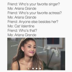 Literally ask any of my friends. I'm so crazy. Like I think I know at least WVERYRHING about ariana Grande. Like more than she knows herself