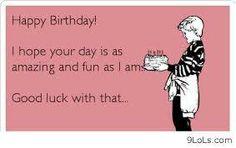 My Birthday Ecard From A Dear Friend LMAO Funnies Sister