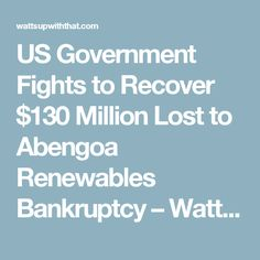US Government Fights to Recover $130 Million Lost to Abengoa Renewables Bankruptcy – Watts Up With That?
