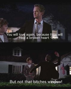 Time will heal a broken heart. funny pictures from the how i met your mother tv series.