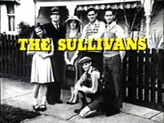 The Sullivans -omg I can't believe I used to watch black and white TV - officially old :oS