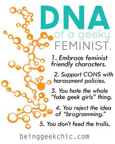 The DNA of a geek feminist: embrace the nerdy, love great fictional ladies, pass on fake-geek-girl haters, and more. #beinggeekchic