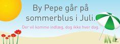 By Pepe holder sommerferie i juli 2014 - der vil ske lidt på bloggen, men ikke hver dag - www.bypepe.dk