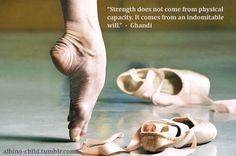 Strength does not come from physical capacity. It comes from an indomitable will. - Ghandi  #Dance❤️