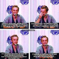 Tom, you were sorted in Gryffindor. What are you talking about? You are not a Slytherin, even if Draco is. XD