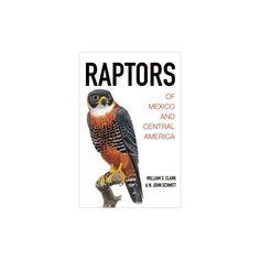 Raptors of Mexico and Central America (Hardcover) (William S. Clark & N. John Schmitt)